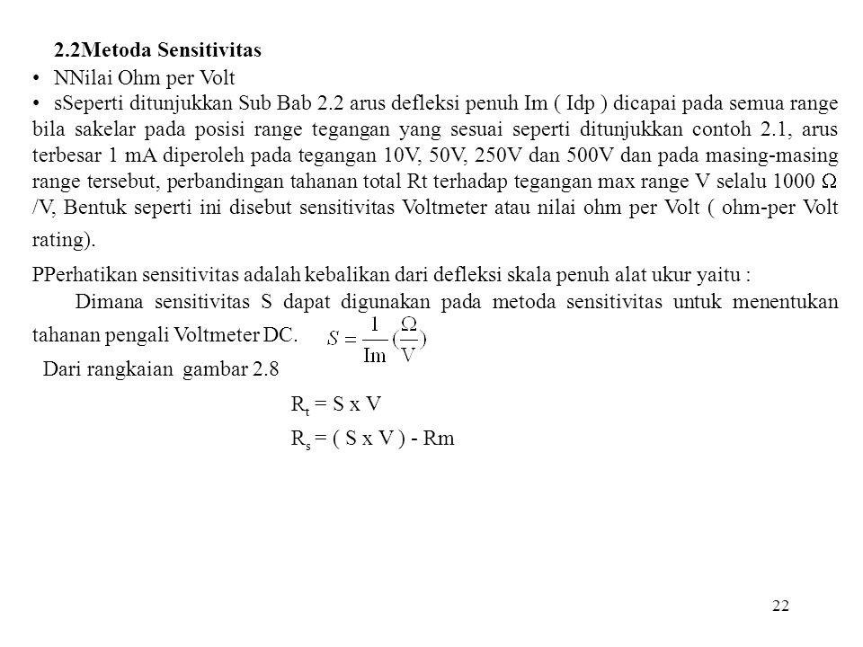 22 2.2Metoda Sensitivitas •NNilai Ohm per Volt •sSeperti ditunjukkan Sub Bab 2.2 arus defleksi penuh Im ( Idp ) dicapai pada semua range bila sakelar