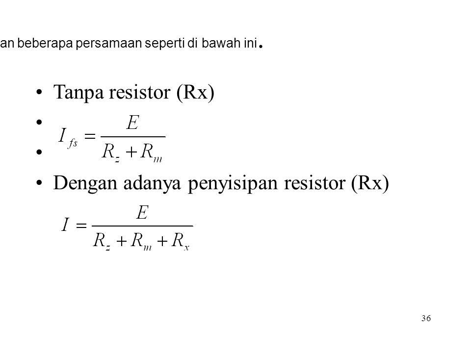 36 Dari rangkaian tsb.dapat diturunkan beberapa persamaan seperti di bawah ini. •Tanpa resistor (Rx) • •Dengan adanya penyisipan resistor (Rx)