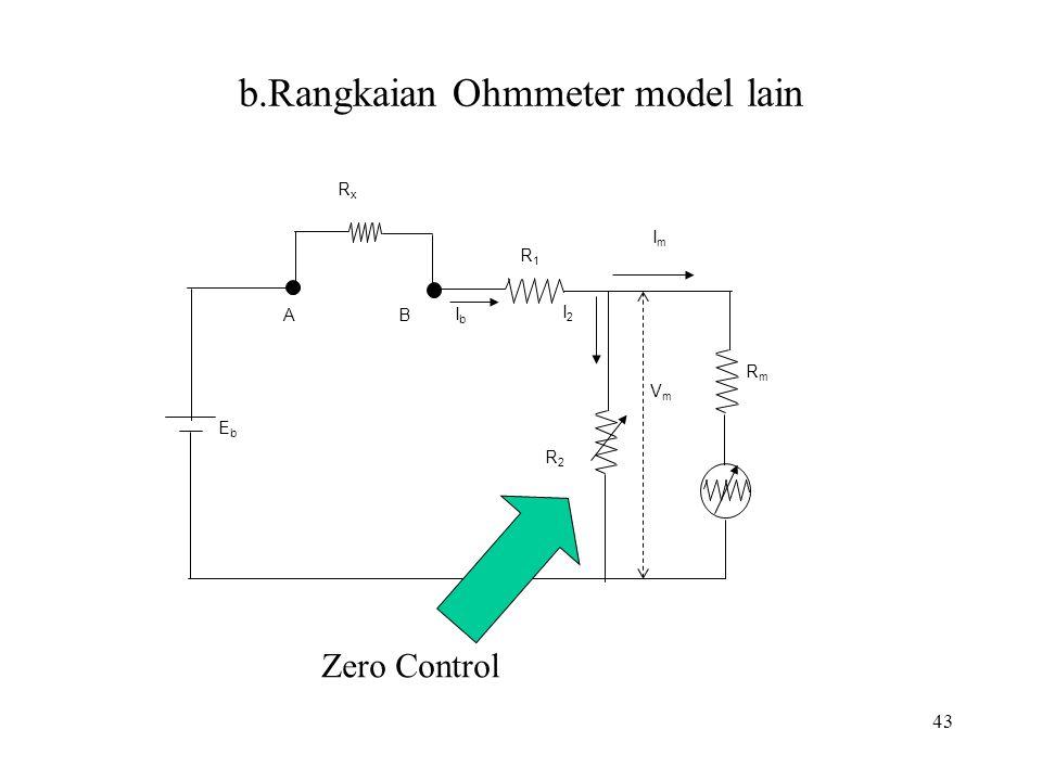 43 b.Rangkaian Ohmmeter model lain R1R1 EbEb RxRx R2R2 RmRm ImIm VmVm I2I2 IbIb AB Zero Control