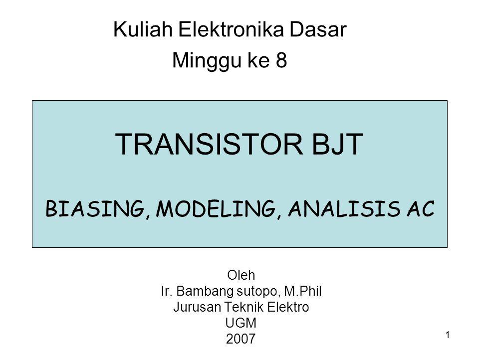 1 TRANSISTOR BJT BIASING, MODELING, ANALISIS AC Oleh Ir.