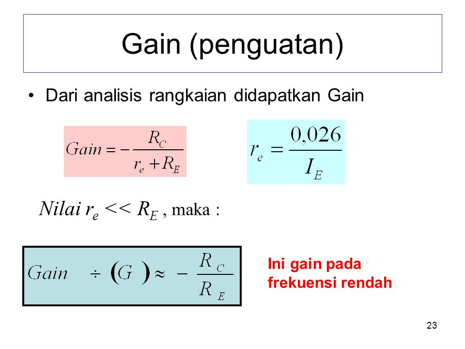 23 Gain (penguatan) •Dari analisis rangkaian didapatkan Gain Nilai r e << R E, maka : Ini gain pada frekuensi rendah