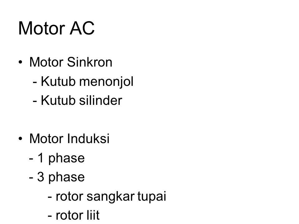 Motor AC •Motor Sinkron - Kutub menonjol - Kutub silinder •Motor Induksi - 1 phase - 3 phase - rotor sangkar tupai - rotor liit