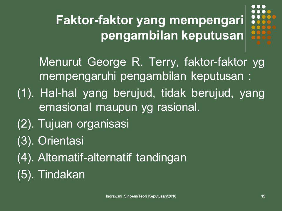 Indrawani Sinoem/Teori Keputusan/201019 Faktor-faktor yang mempengari pengambilan keputusan Menurut George R. Terry, faktor-faktor yg mempengaruhi pen