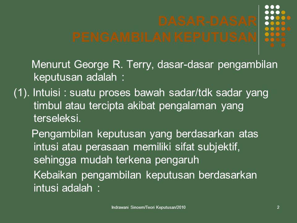 Indrawani Sinoem/Teori Keputusan/20102 DASAR-DASAR PENGAMBILAN KEPUTUSAN Menurut George R. Terry, dasar-dasar pengambilan keputusan adalah : (1). Intu