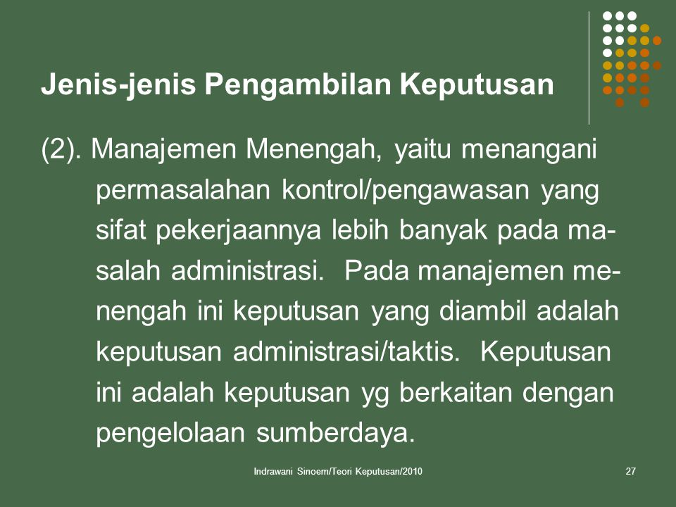 Indrawani Sinoem/Teori Keputusan/201027 Jenis-jenis Pengambilan Keputusan (2).