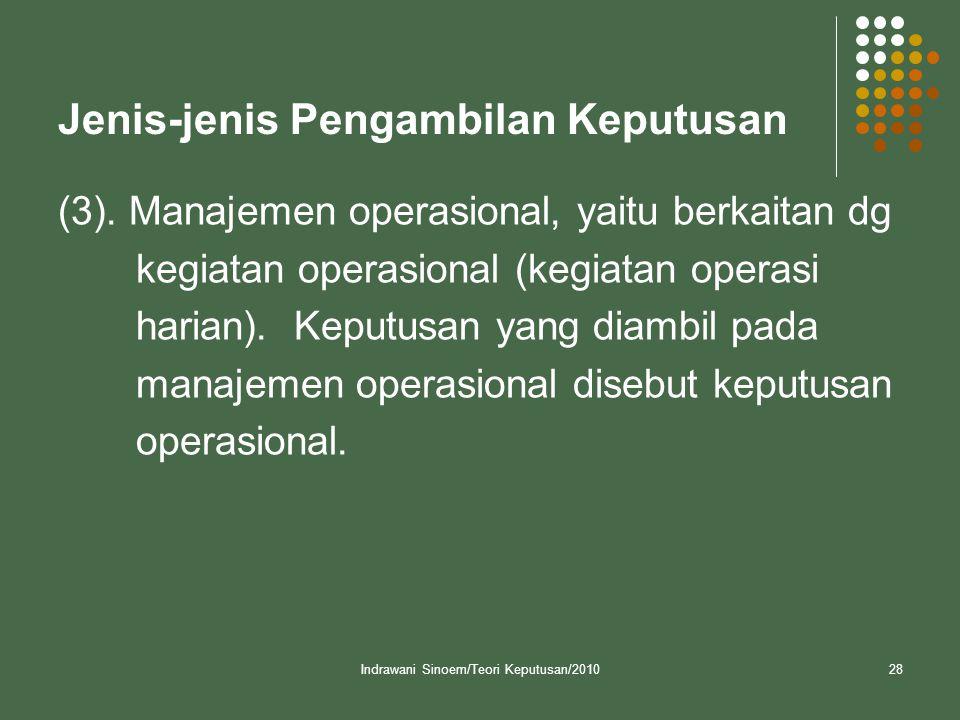 Indrawani Sinoem/Teori Keputusan/201028 Jenis-jenis Pengambilan Keputusan (3). Manajemen operasional, yaitu berkaitan dg kegiatan operasional (kegiata