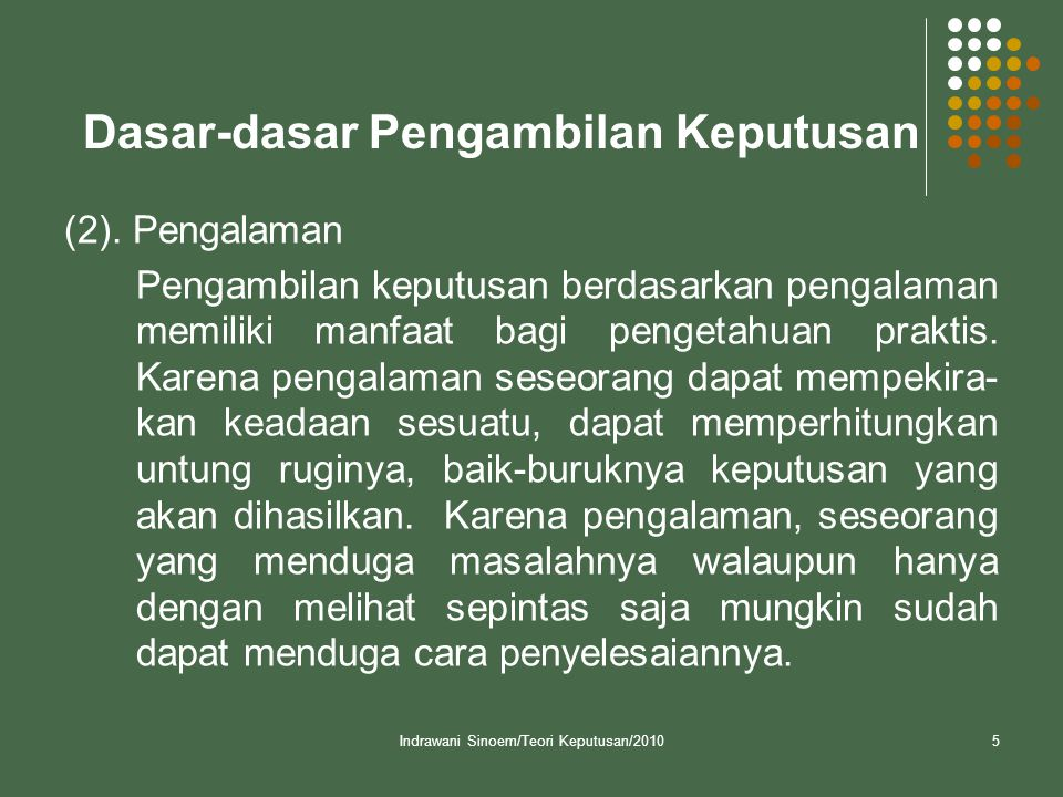 Indrawani Sinoem/Teori Keputusan/20105 Dasar-dasar Pengambilan Keputusan (2).