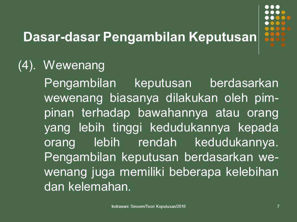 Indrawani Sinoem/Teori Keputusan/20107 Dasar-dasar Pengambilan Keputusan (4). Wewenang Pengambilan keputusan berdasarkan wewenang biasanya dilakukan o
