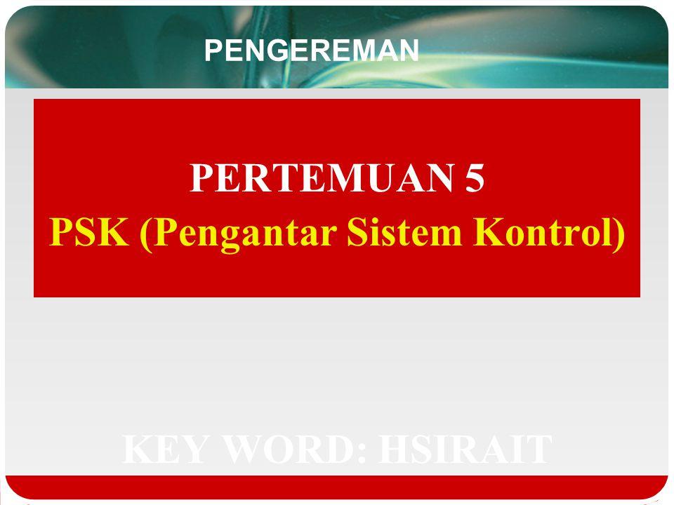 PENGEREMAN PERTEMUAN 5 PSK (Pengantar Sistem Kontrol) KEY WORD: HSIRAIT
