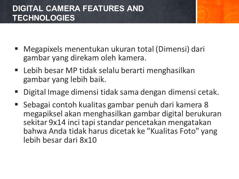 DIGITAL CAMERA FEATURES AND TECHNOLOGIES  Megapixels menentukan ukuran total (Dimensi) dari gambar yang direkam oleh kamera.