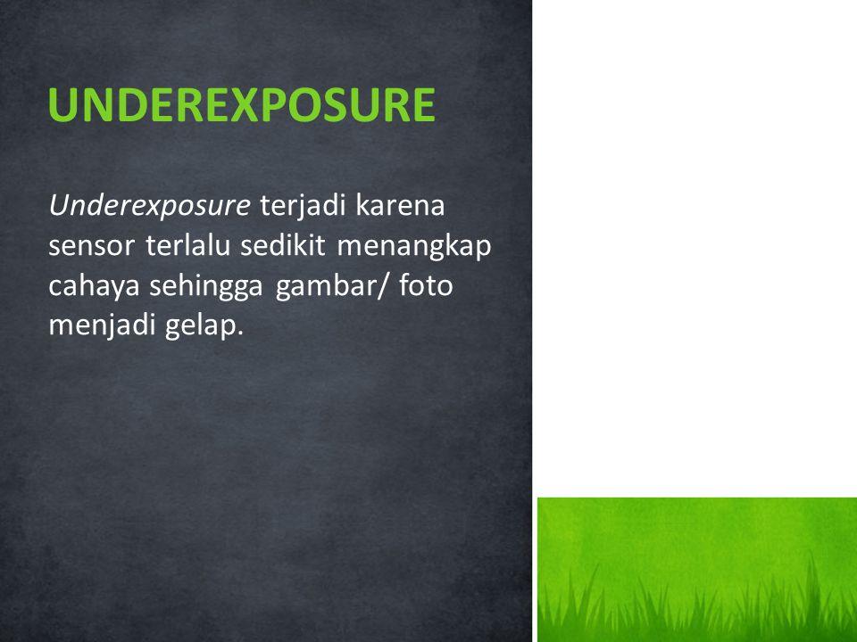 Underexposure terjadi karena sensor terlalu sedikit menangkap cahaya sehingga gambar/ foto menjadi gelap.