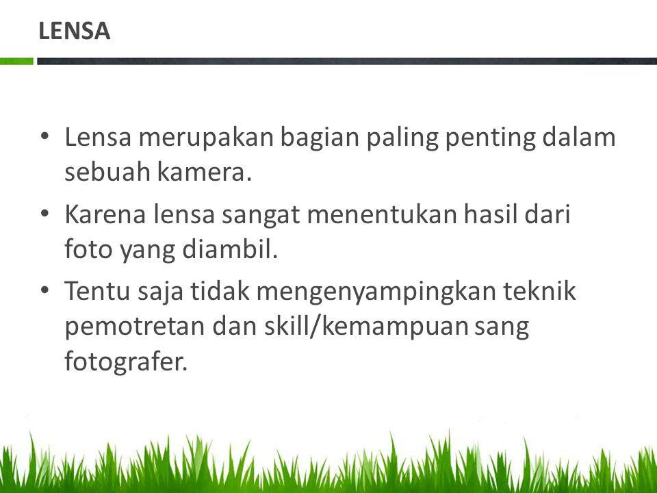 • Lensa merupakan bagian paling penting dalam sebuah kamera.