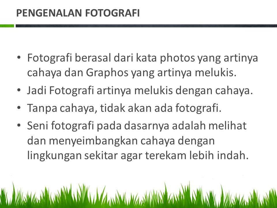 PENGENALAN FOTOGRAFI • Fotografi berasal dari kata photos yang artinya cahaya dan Graphos yang artinya melukis.