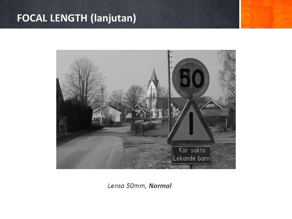 FOCAL LENGTH (lanjutan) Lensa 50mm, Normal