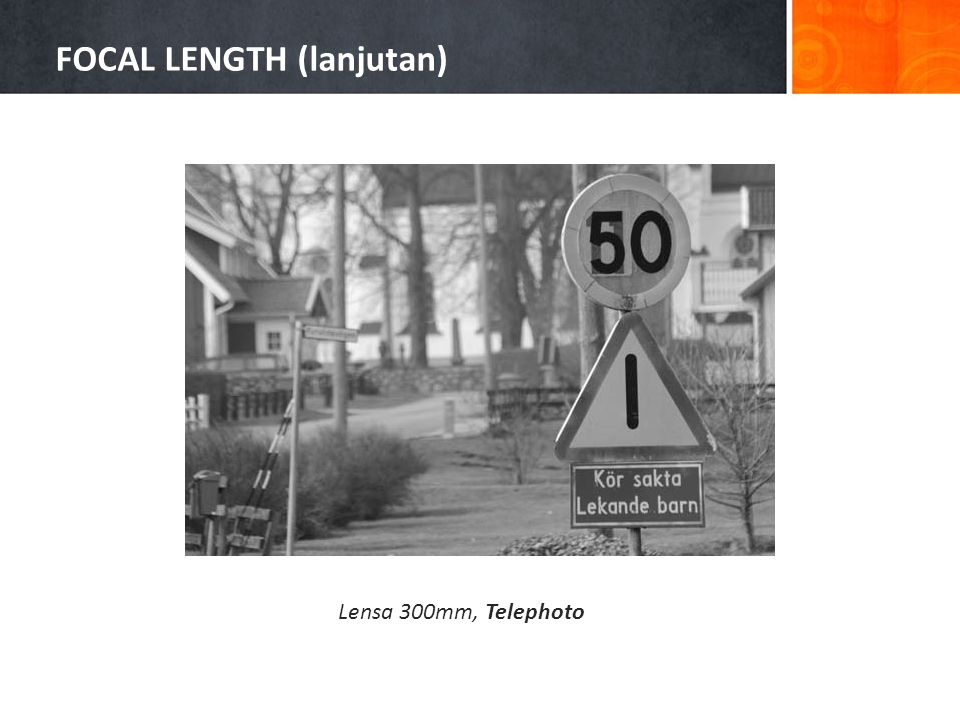 FOCAL LENGTH (lanjutan) Lensa 300mm, Telephoto