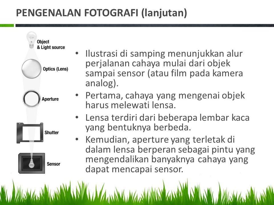 PENGENALAN FOTOGRAFI (lanjutan) • Ilustrasi di samping menunjukkan alur perjalanan cahaya mulai dari objek sampai sensor (atau film pada kamera analog).