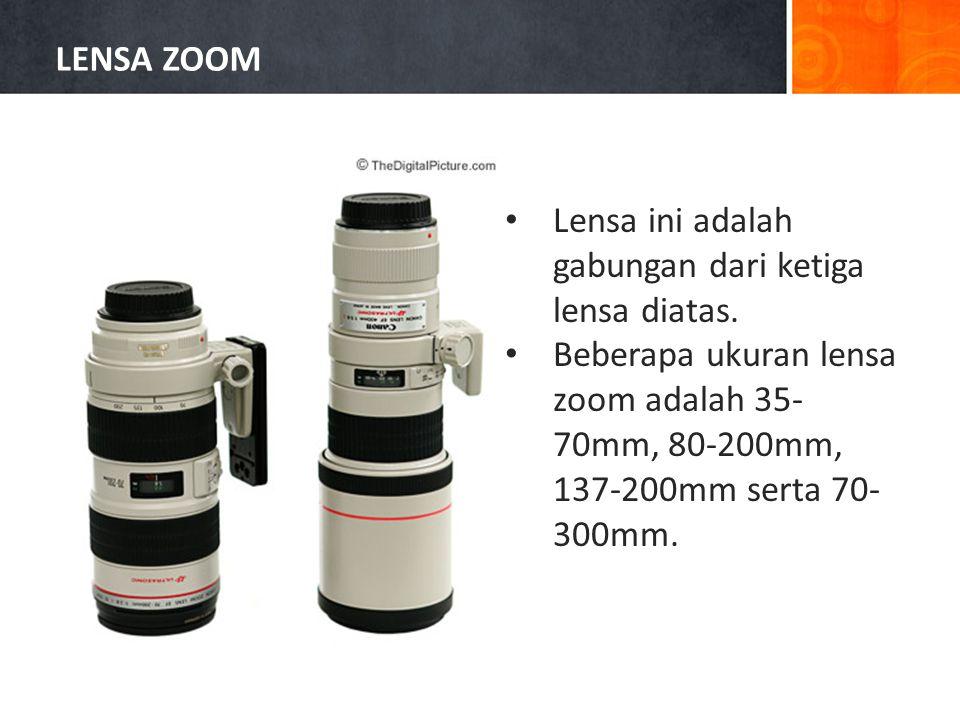 • Lensa ini adalah gabungan dari ketiga lensa diatas.