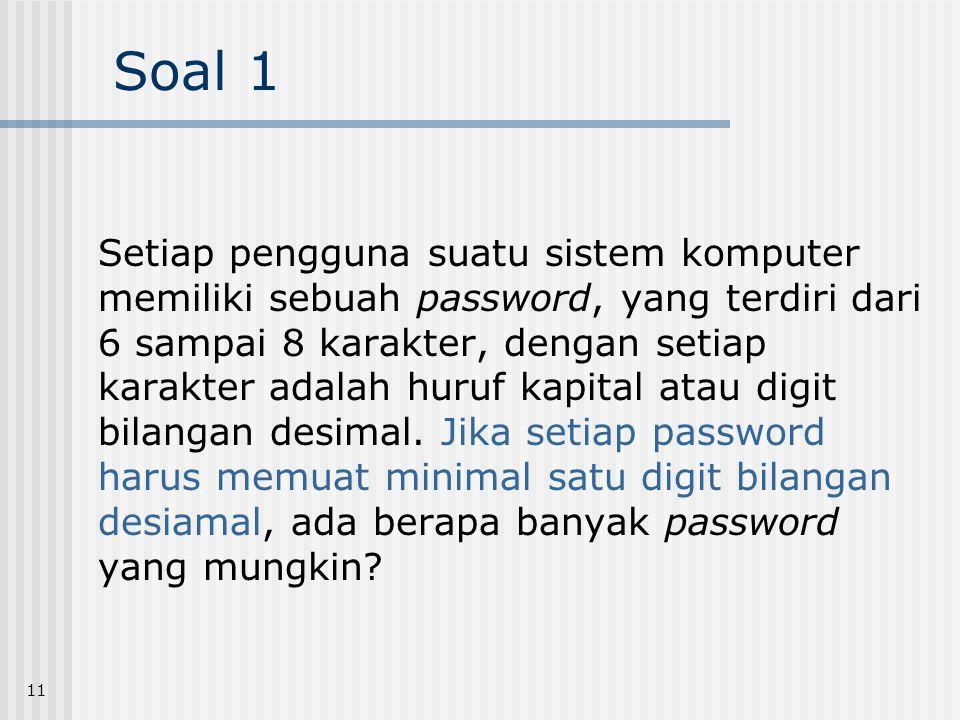 11 Soal 1 Setiap pengguna suatu sistem komputer memiliki sebuah password, yang terdiri dari 6 sampai 8 karakter, dengan setiap karakter adalah huruf k
