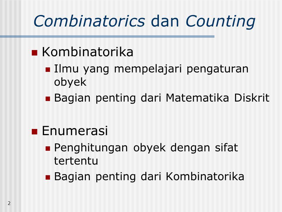 2 Combinatorics dan Counting  Kombinatorika  Ilmu yang mempelajari pengaturan obyek  Bagian penting dari Matematika Diskrit  Enumerasi  Penghitun