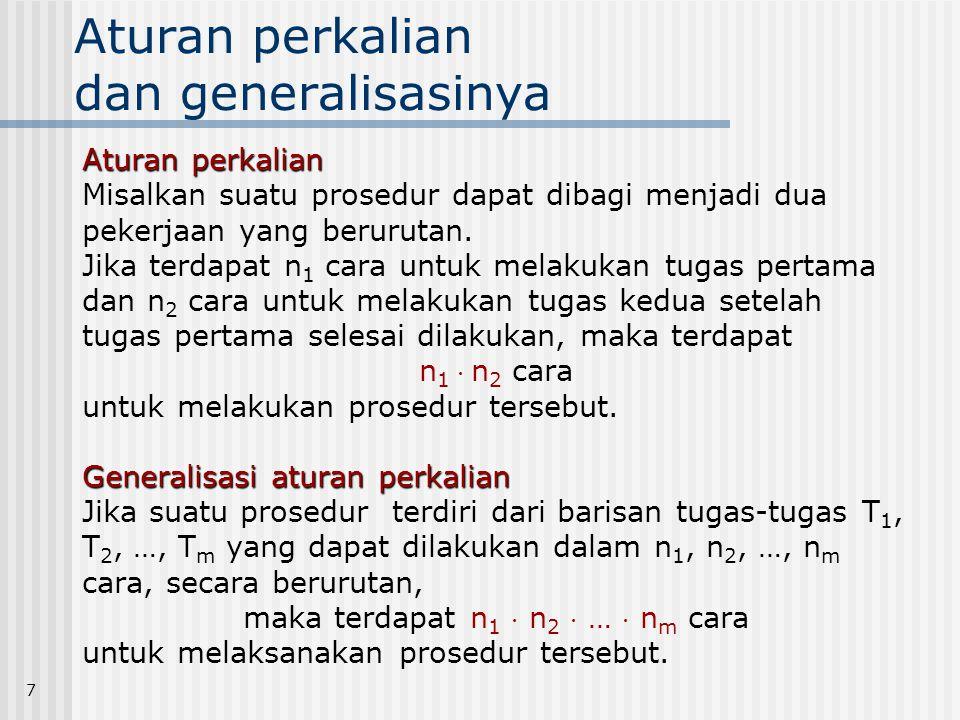 7 Aturan perkalian dan generalisasinya Aturan perkalian Misalkan suatu prosedur dapat dibagi menjadi dua pekerjaan yang berurutan. Jika terdapat n 1 c