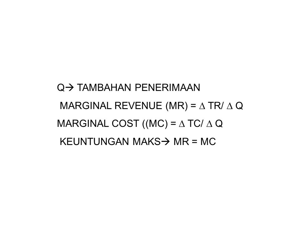 Q  TAMBAHAN PENERIMAAN MARGINAL REVENUE (MR) =  TR/  Q MARGINAL COST ((MC) =  TC/  Q KEUNTUNGAN MAKS  MR = MC