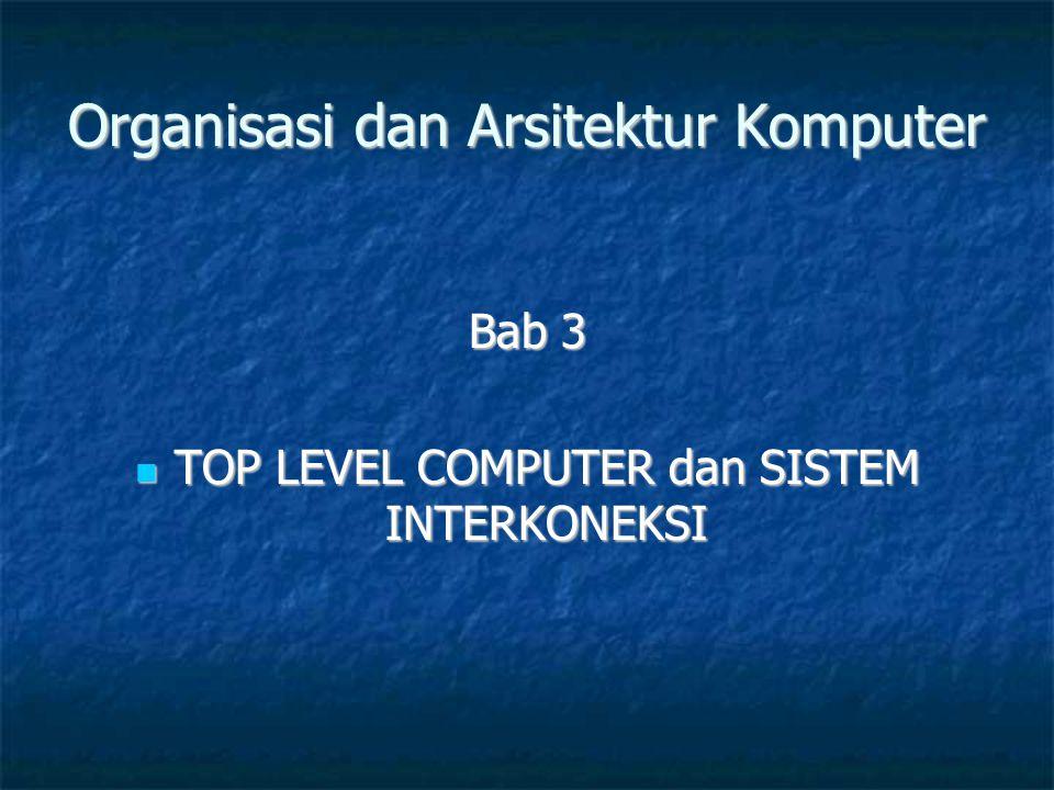 Organisasi dan Arsitektur Komputer Bab 3  TOP LEVEL COMPUTER dan SISTEM INTERKONEKSI
