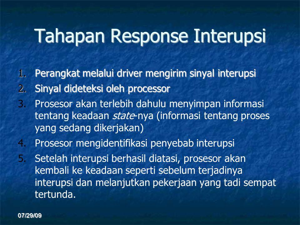 Tahapan Response Interupsi 1.Perangkat melalui driver mengirim sinyal interupsi 2.Sinyal dideteksi oleh processor 3. 3.Prosesor akan terlebih dahulu m
