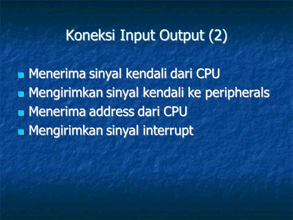  Menerima sinyal kendali dari CPU  Mengirimkan sinyal kendali ke peripherals  Menerima address dari CPU  Mengirimkan sinyal interrupt Koneksi Input Output (2)