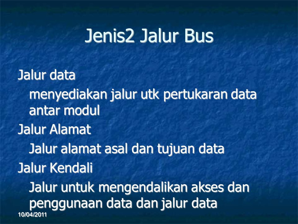 Jenis2 Jalur Bus Jalur data menyediakan jalur utk pertukaran data antar modul Jalur Alamat Jalur alamat asal dan tujuan data Jalur Kendali Jalur untuk