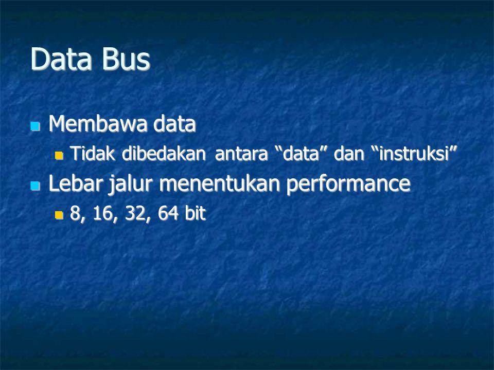 """Data Bus  Membawa data  Tidak dibedakan antara """"data"""" dan """"instruksi""""  Lebar jalur menentukan performance  8, 16, 32, 64 bit"""
