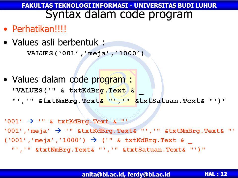 FAKULTAS TEKNOLOGI INFORMASI - UNIVERSITAS BUDI LUHUR HAL : 12 anita@bl.ac.id, ferdy@bl.ac.id Syntax dalam code program •Perhatikan!!!.