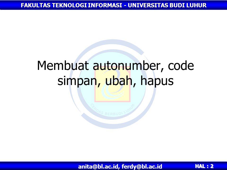 FAKULTAS TEKNOLOGI INFORMASI - UNIVERSITAS BUDI LUHUR HAL : 2 anita@bl.ac.id, ferdy@bl.ac.id Membuat autonumber, code simpan, ubah, hapus