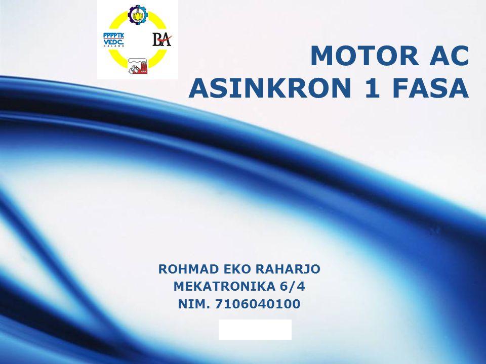 LOGO MOTOR AC ASINKRON 1 FASA ROHMAD EKO RAHARJO MEKATRONIKA 6/4 NIM. 7106040100
