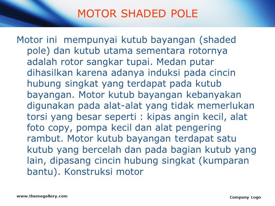 www.themegallery.com Company Logo Motor ini mempunyai kutub bayangan (shaded pole) dan kutub utama sementara rotornya adalah rotor sangkar tupai. Meda