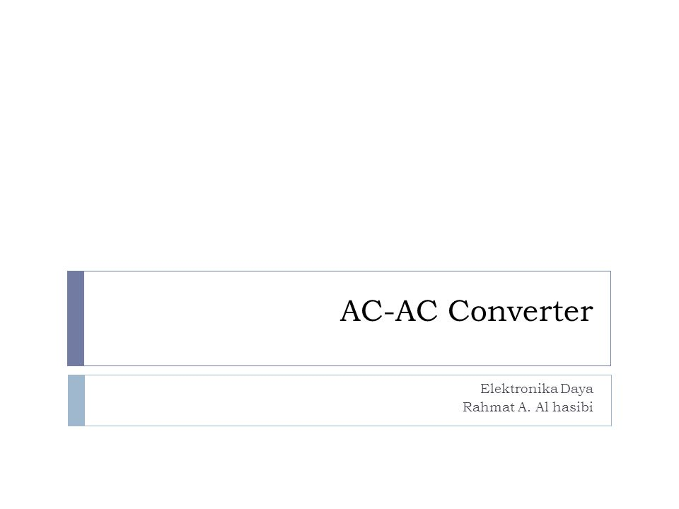 AC-AC Converter Elektronika Daya Rahmat A. Al hasibi