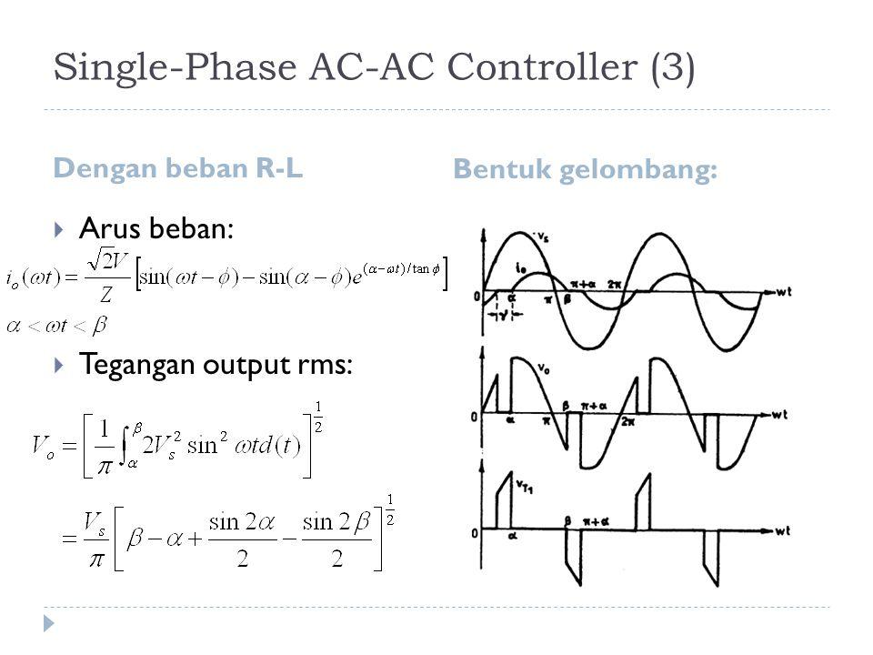 Single-Phase AC-AC Controller (3) Dengan beban R-L Bentuk gelombang:  Arus beban:  Tegangan output rms: