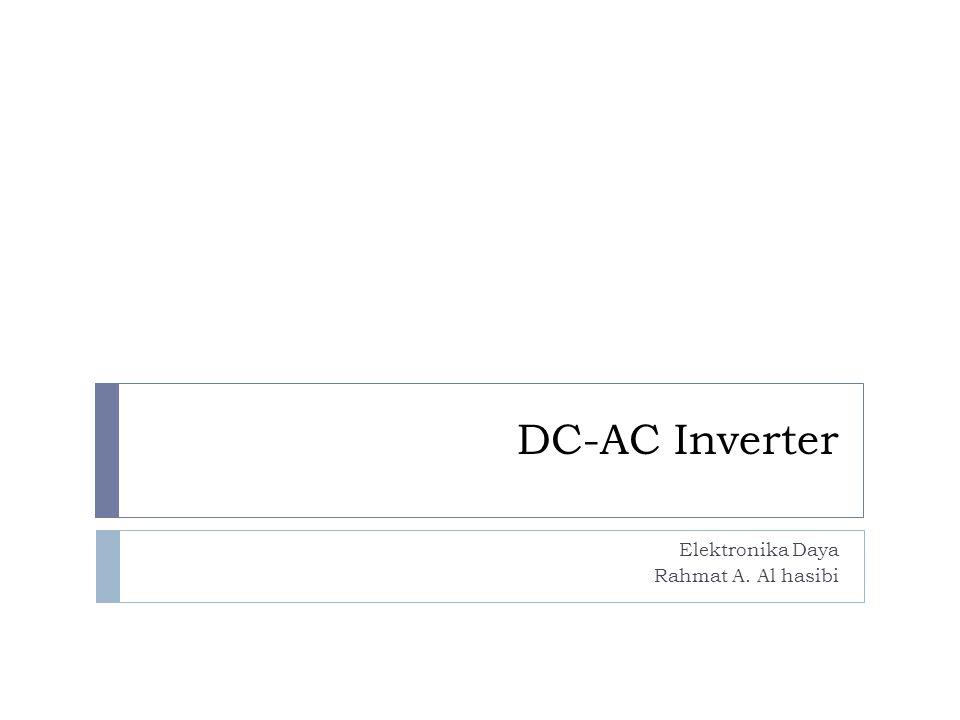 DC-AC Inverter Elektronika Daya Rahmat A. Al hasibi