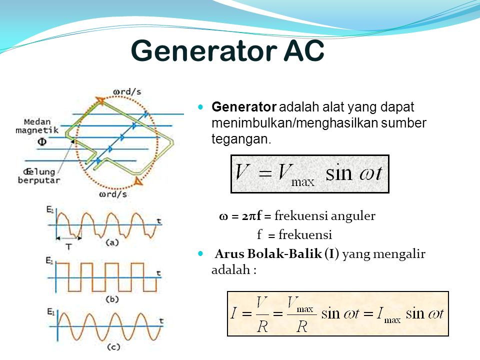Generator AC  Generator adalah alat yang dapat menimbulkan/menghasilkan sumber tegangan.  = 2  f = frekuensi anguler f = frekuensi  Arus Bolak-Bal