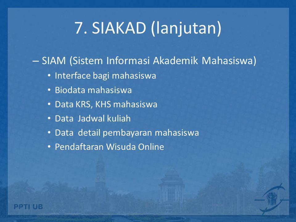 7. SIAKAD (lanjutan) – SIAM (Sistem Informasi Akademik Mahasiswa) • Interface bagi mahasiswa • Biodata mahasiswa • Data KRS, KHS mahasiswa • Data Jadw