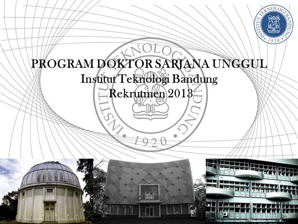 PROGRAM DOKTOR SARJANA UNGGUL Institut Teknologi Bandung Rekrutmen 2013