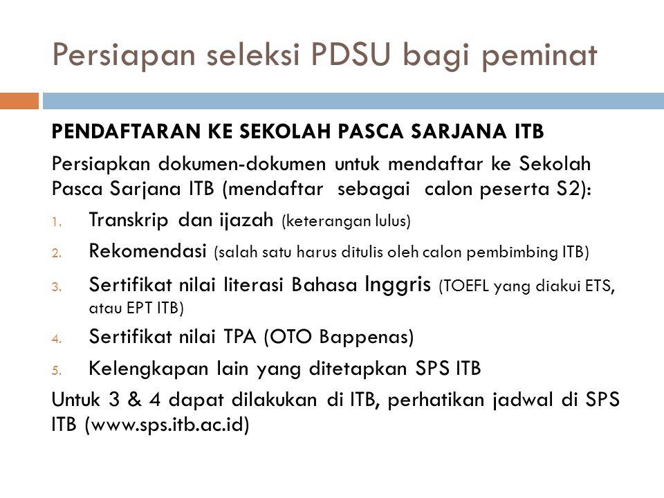 Persiapan seleksi PDSU bagi peminat PENDAFTARAN KE SEKOLAH PASCA SARJANA ITB Persiapkan dokumen-dokumen untuk mendaftar ke Sekolah Pasca Sarjana ITB (