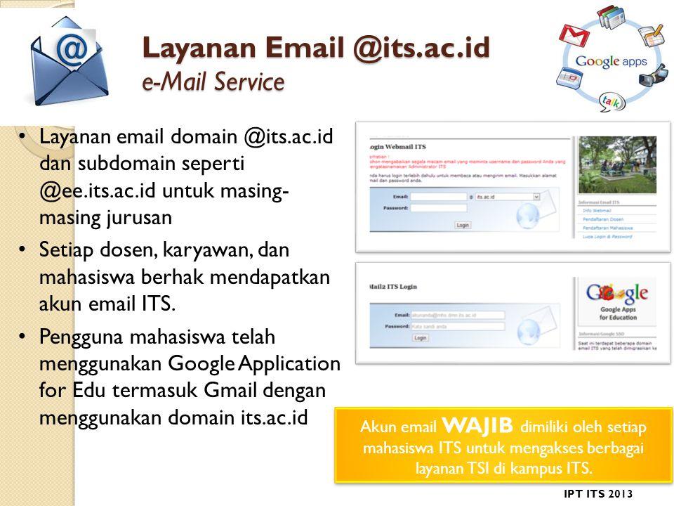 Layanan Email @its.ac.id e-Mail Service • Layanan email domain @its.ac.id dan subdomain seperti @ee.its.ac.id untuk masing- masing jurusan • Setiap dosen, karyawan, dan mahasiswa berhak mendapatkan akun email ITS.