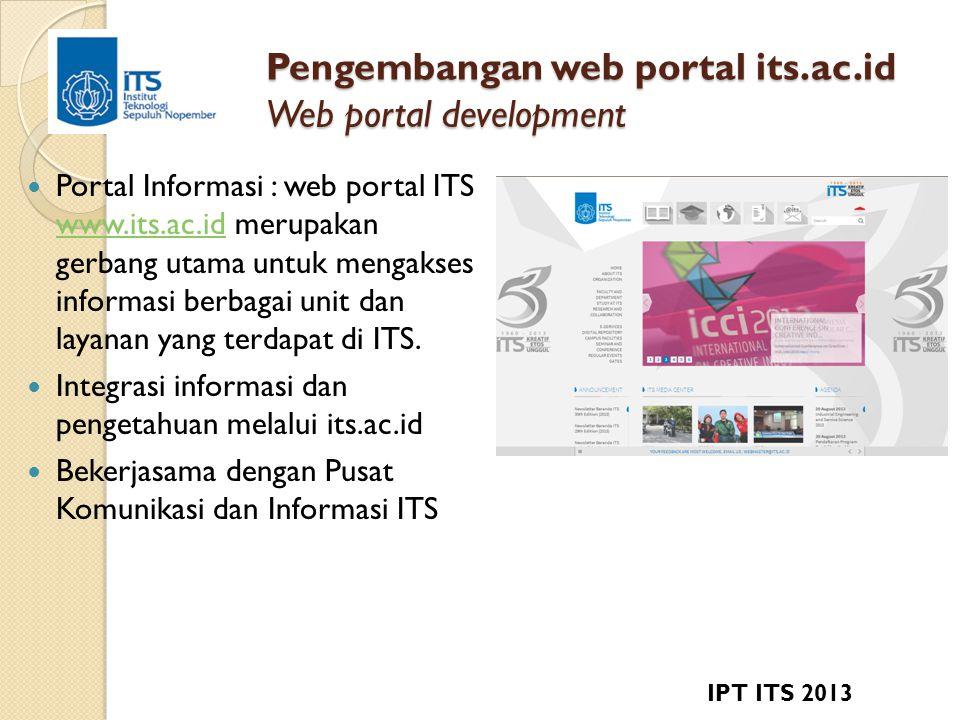 Pengembangan web portal its.ac.id Web portal development  Portal Informasi : web portal ITS www.its.ac.id merupakan gerbang utama untuk mengakses informasi berbagai unit dan layanan yang terdapat di ITS.