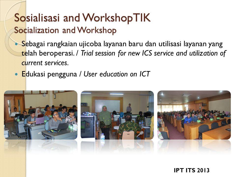 Sosialisasi and WorkshopTIK Socialization and Workshop  Sebagai rangkaian ujicoba layanan baru dan utilisasi layanan yang telah beroperasi.