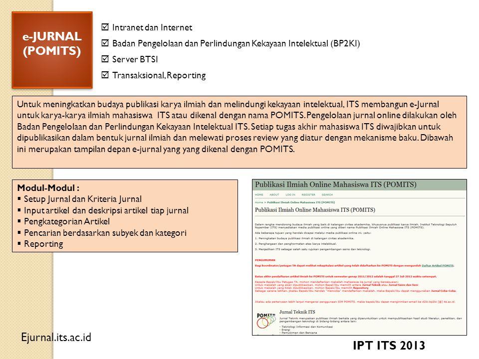 e-JURNAL (POMITS) e-JURNAL (POMITS) Untuk meningkatkan budaya publikasi karya ilmiah dan melindungi kekayaan intelektual, ITS membangun e-Jurnal untuk karya-karya ilmiah mahasiswa ITS atau dikenal dengan nama POMITS.