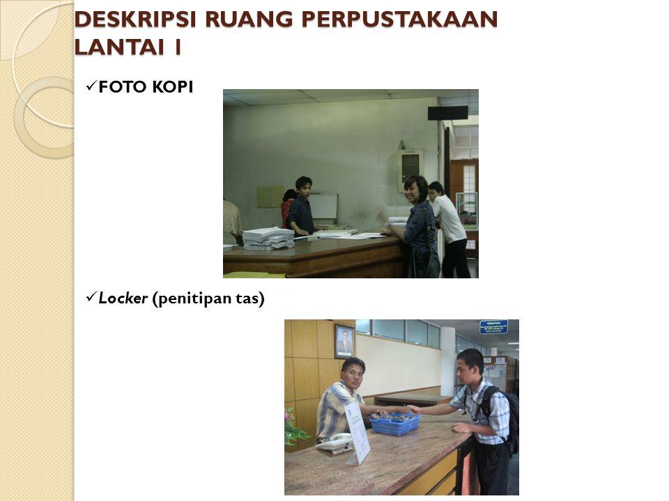 DESKRIPSI RUANG PERPUSTAKAAN LANTAI 1  FOTO KOPI  Locker (penitipan tas)