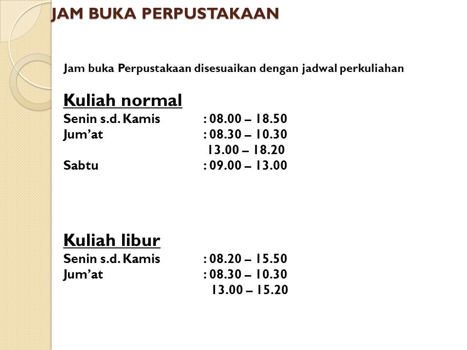 JAM BUKA PERPUSTAKAAN Jam buka Perpustakaan disesuaikan dengan jadwal perkuliahan Kuliah normal Senin s.d.