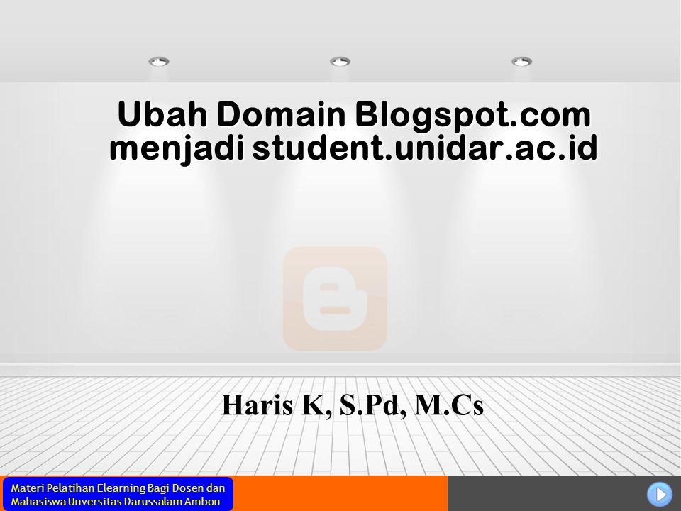 Materi Pelatihan Elearning Bagi Dosen dan Mahasiswa Unversitas Darussalam Ambon Ubah Domain Blogspot.com menjadi student.unidar.ac.id Haris K, S.Pd, M.Cs