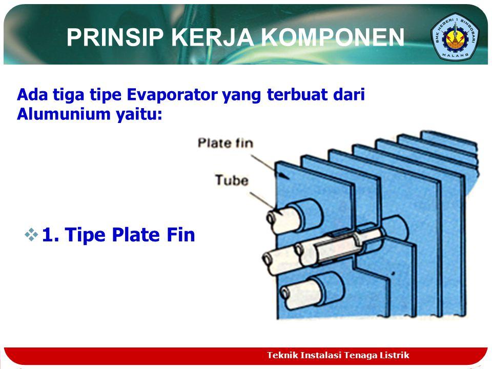 PRINSIP KERJA KOMPONEN Ada tiga tipe Evaporator yang terbuat dari Alumunium yaitu:  1.