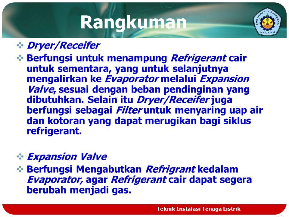 Rangkuman DDryer/Receifer BBerfungsi untuk menampung Refrigerant cair untuk sementara, yang untuk selanjutnya mengalirkan ke Evaporator melalui Expansion Valve, sesuai dengan beban pendinginan yang dibutuhkan.